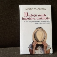 10 solutii simple impotriva timiditatii. Cum sa invingem timiditatea, anxietate sociala si teama de a vorbi in public - Martin M. Antony