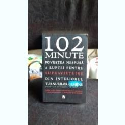 102 MINUTE.  POVESTEA NESPUSA A LUPTEI PENTRU SUPRAVIETUIRE DIN INTERIORUL TURNURILOR GEMENE  - JIM DWYER