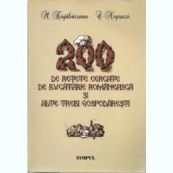 200 DE RETETE CERCATE DE BUCATARIE ROMANEASCA SI ALTE TREBI GOSPODARESTI M.KOGALNICEANU C. NEGRUZZI