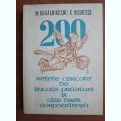 200 RETETE CERCATE DE BUCATE, PRAJITURI SI ALTE TREBI GOSPODARESTI - MIHAIL KOGALNICEANU, COSTACHE NEGRUZZI