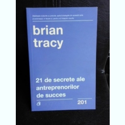 21 de secrete ale antreprenorilor de succes - Brian Tracy