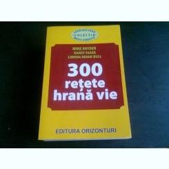 300 RETETE HRANA VIE - MIKE SNYDER