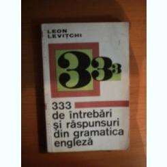 333 DE INTREBARI SI RASPUNSURI DIN GRAMATICA ENGLEZA - LEON LEVITCHI