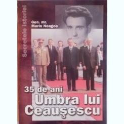 35 DE ANI, UMBRA LUI CEAUSESCU de MARIN NEAGOE, 2005