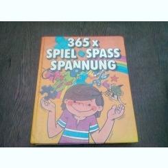 365 X SPIEL SPASS SPANNUNG     (CARTE EDUCATIVA, PENTRU COPII, IN LIMBA GERMANA)