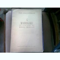 4 MADRIGALE PE VERSURU DE MIHAIL EMINESCU - PAUL CONSTANTINESCU   (PARTITURA)