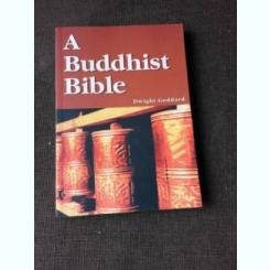 A BUDDHIST BIBLE - DWIGHT GODDARD  (CARTE IN LIMBA ENGLEZA)
