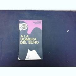 A LA SOMBRA DEL BUHO - LUISA MERCEDES LEVINSON  (CARTE IN LIMBA SPANIOLA)
