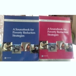 A SOURCEBOOK FOR POVERTY REDUCTION STRATEGIES - JENI KLUGMAN  2 VOLUME (STRATEGII DE REDUCERE A SARACIEI)