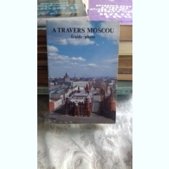A TRAVERS MOSCOU - GUIDE PHOTO  (PRIN MOSCOVA GHID FOTO)