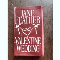 A VALENTINE WEDDING - JANE FEATHER  (CARTE IN LIMBA ENGLEZA)