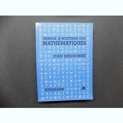 ABREGE D'HISTOIRE DES MATHEMATIQUES - JEAN DIEUDONNE  (TEXT IN LIMBA FRANCEZA)