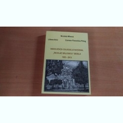 ABSOLVENTII COLEGIULUI NATIONAL ,, NICOLAE BALCESCU'' BRAILA 1863-2013-NICOLETA MINECA SI ALTII.