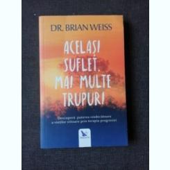 ACELASI SUFLET, MAI MULTE TRUPURI - BRIAN WEISS