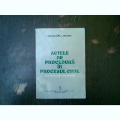 Actele de procedura in procesul civil (la instanta de fond) - Ovidiu Ungureanu