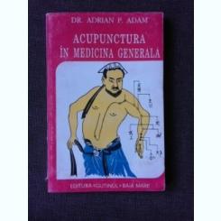 ACUPUNCTURA IN MEDICINA GENERALA - ADRIAN P. ADAM