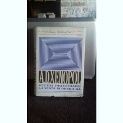 A.D. XENOPOL. STUDII PRIVITOARE LA VIATA SI OPERA SA - L. BOICU