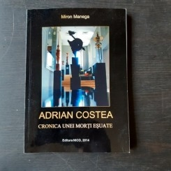 ADRIAN COSTEA, CRONICA UNEI MORTI ESUATE - MIRON MANEGA
