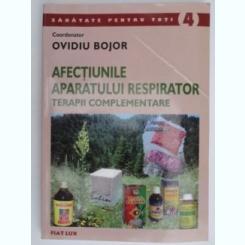 Afectiunile aparatului respirator. Terapii complementare - Ovidiu Bojor - Ovidiu Bojor,