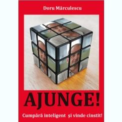 AJUNGE! CUMPARA INTELIGENT SI VINDE CINSTIT! - DORU MARCULESCU