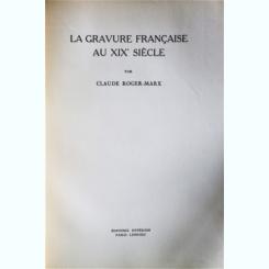 ALBUM ARTA, LA GRAVURE FRANCAISE AU XIX SIECLE, CLAUDE ROGER-MARX (IN LIMBA FRANCEZA)