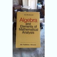 ALGEBRA AND ELEMENTS OF MATHEMATICAL ANALYSIS - A.G. MORDKOVICH  (ALGEBRA SI ELEMENTE DE ANALIZA MATEMATICA)