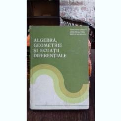 ALGEBRA, GEOMETRIE SI ECUATII DIFERENTIALE - CONSTANTIN UDRISTE