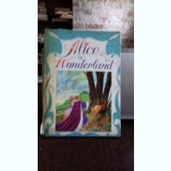 ALICE IN WONDERLAND - LEWIS CARROLL  (ALICE IN TARA MINUNILOR)