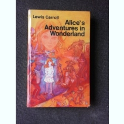 ALICE'S ADVENTURES IN WONDERLAND - LEWIS CARROLL  (CARTE IN LIMBA ENGLEZA)
