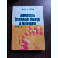 ALIMENTATIA IN BOLILE DE NUTRITIE SI METABOLISM - VIOREL T. MOGAS  VOL.1