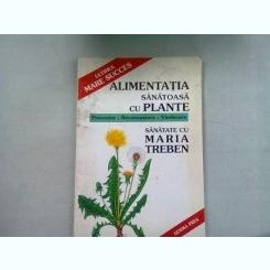 ALIMENTATIA SANATOASA CU PLANTE - MARIA TREBEN