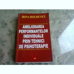 AMELIORAREA PERFORMANTELOR INDIVIDUALE PRIN TEHNICI DE PSIHOTERAPIE - IRINA HOLDEVICI
