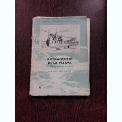 AMENAGEMENT DE LA VLTAVA - ANTONIN CHLUM  (CARTE IN LIMBA FRANCEZA)