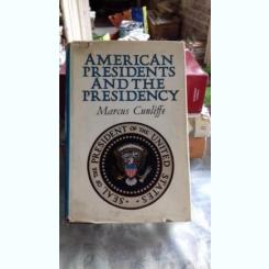 AMERICAN PRESIDENTS AND THE PRESIDENCY - MARCUS CUNLIFFE (PRESEDINTII AMERICANI SI PRESEDENTIA)