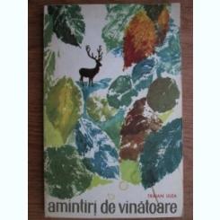 AMINTIRI DE VANATOARE - TRAIAN ULEA