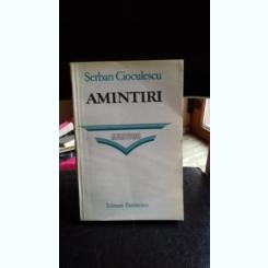 AMINTIRI - SERBAN CIOCULESCU