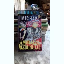 AMIRALUL VAZDUHULUI - MICHAEL MOORCOCK