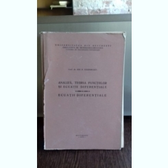ANALIZA, TEORIA FUNCTIILOR SI ECUATII DIFERENTIALE - ION D. TEODORESCU