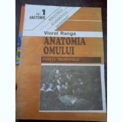 ANATOMIA OMULUI * PERETII TRUNCHIULUI ( Vol 1) - Viorel Ranga