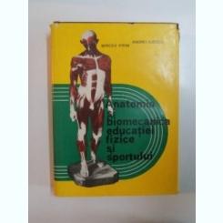 ANATOMIA SI BIOMECANICA EDUCATIEI FIZICE SI SPORTULUI de MIRCEA IFRIM , ANDREI ILIESCU , 1978