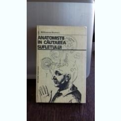 ANATOMISTII IN CAUTAREA SUFLETULUI - C. BALACEANU STOLNICI