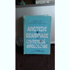 ANESTEZIE REANIMARE IN OBSTETRICA SI GINECOLOGIE - ALEXANDRU DOBRE