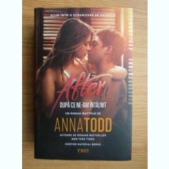 Anna Todd - Dupa ce ne-am intalnit (Seria After, volumul 1)