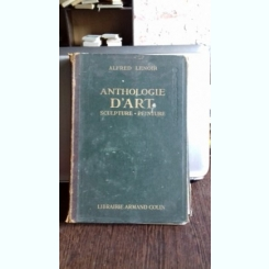 ANTHOLOGIE D'ART. SCULPTURE, PEINTURE - ALFRED RENOIR  (ANTOLOGIA ARTEI. SCULPTURA, PICTURA)