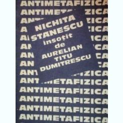 ANTIMETAFIZICA ,NICHITA STANESCU INSOTIT DE AURELIAN TITU DUMITRESCU ,1985