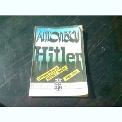 ANTONESCU HITLER. CORESPONDENTA SIINTALNIRI INEDITE 1940-1944   VOL.I