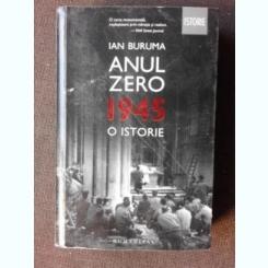 ANUL ZERO, 1945 O ISTORIE - IAN BURUMA