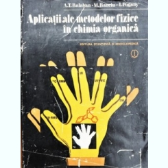 APLICATII ALE METODELOR FIZICE IN CHIMIA ORGANICA, A.T. BALABAN, M. BANCIU, I. POGANY