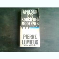APOLOGIE DES SORCIERES MODERNES - PIERRE LEMIEUX  (CARTE IN LIMBA FRANCEZA)
