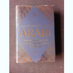 ARABI, O ISTORIE DE 3000 DE ANI A POPOARELOR, TRIBURILOR SI IMPERIILOR - TIM MACKINTOSH-SMITH